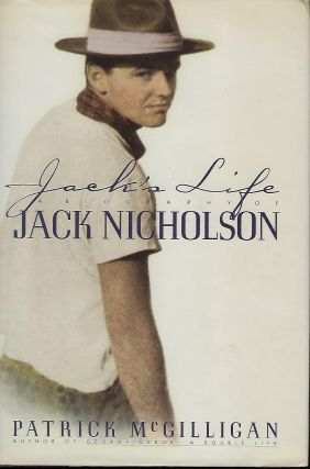 JACK'S LIFE: A BIOGRAPHY OF JACK NICHOLSON. Patrick McGILLIGAN