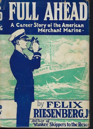 FULL AHEAD: A CAREER STORY OF THE AMERICAN MERCHANT MARINE. Felix RIESENBERG JR