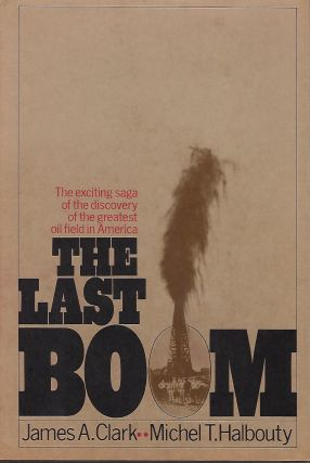 THE LAST BOOM. James A. CLARK, With Michel T. HALBOUTY