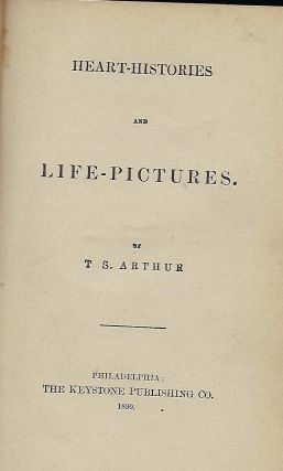 HEART-HISTORIES AND LIFE PICTURES. T. S. ARTHUR