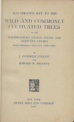 ILLUSTRATED KEY TO THE WILD AND COMMONLY CULTIVATED TREES OF THE NORTHEASTERN UNITED STATES AND ADJACENT CANADA BASED PRIMARILY UPON LEAF CHARACTERISTICS.
