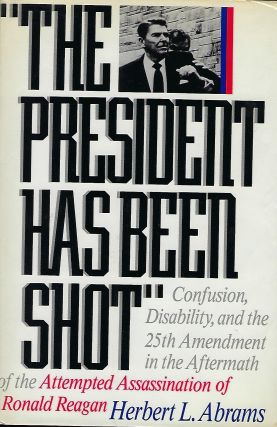 THE PRESIDENT HAS BEEN SHOT: CONFUSION, DISABILTY, AND THE 25TH AMENDMENT IN THE AFTERMATH OF THE...