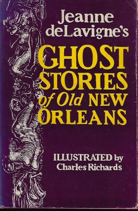 GHOST STORIES OF OLD NEW ORLEANS. Jeanne DELAVIGNE