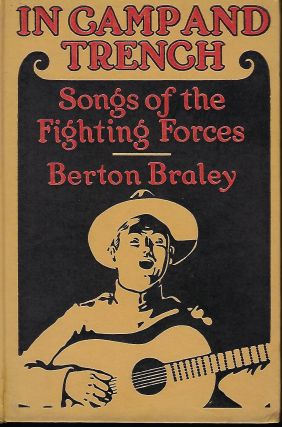 IN CAMP AND TRENCH: SONGS FOR THE FIGHTING FORCES. Berton BRALEY
