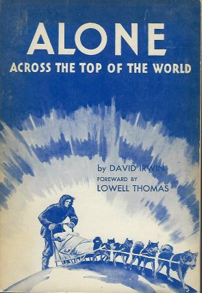 ALONE ACROSS THE TOP OF THE WORLD: THE AUTHORIZED STORY OF THE ARCTIC JOURNEY. David IRWIN