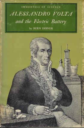 ALESSANDRO VOLTA AND THE ELECTRIC BATTERY. IMMORTALS OF SCIENCE SERIES. Bern DIBNER