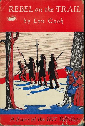 REBEL ON THE TRAIL: A STORY OF THE 1837 REBELLION. Lyn COOK