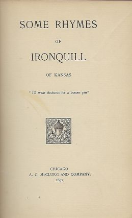 SOME RHYMES OF IRONQUILL OF KANSAS.
