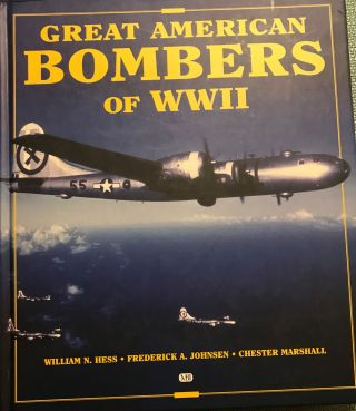 GREAT AMERICAN BOMBERS OF WWII. With Frederick A. JOHNSEN, Chester MARSHALL