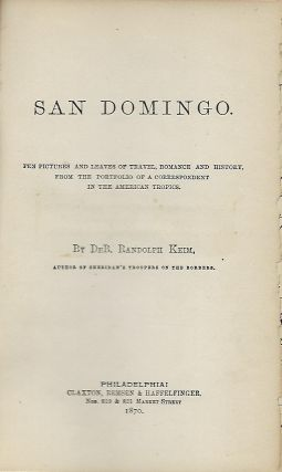 SAN DOMINGO: PEN PICTURES AND LEAVES OF TRAVEL, ROMANCE, AND HISTORY, FROM THE PORTFOLIO OF A...