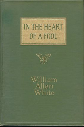 IN THE HEART OF A FOOL. William Allen WHITE