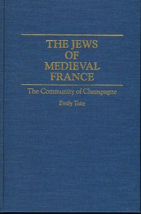 THE JEWS OF MEDIEVAL FRANCE: THE COMMUNITY OF CHAMPAGNE. Emily TAITZ