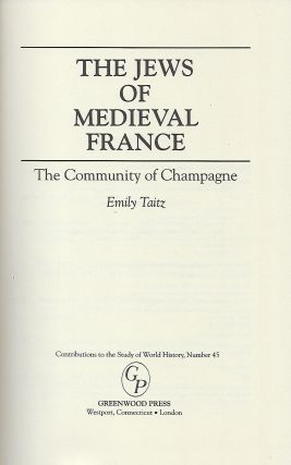 THE JEWS OF MEDIEVAL FRANCE: THE COMMUNITY OF CHAMPAGNE.