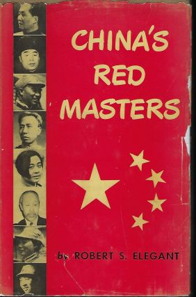 CHINA'S RED MASTERS: POLITICAL BIOGRAPHIES OF THE CHINESE COMMUNIST LEADERS. Robert S. ELEGANT