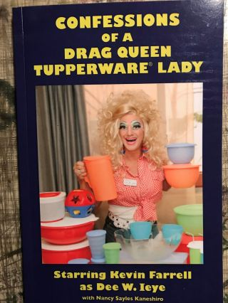 CONFESSIONS OF A DRAG QUEEN TUPPERWARE LADY. Kevin FARRELL, AKA Dee. W. IEYE