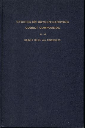STUDIES ON OXYGEN-CARRYING COBALT COMPUNDS: A SERIES OF RESEARCH PAPERS. Harvey DIEHL, And COWORKERS