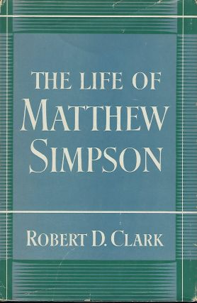 THE LIFE OF MATTHEW SIMPSON. Robert D. CLARK