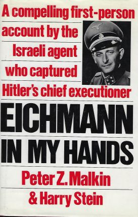 EICHMANN IN MY HANDS. Peter Z. MALKIN, With Harry STEIN