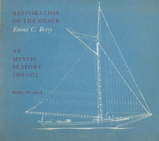 RESTORATION OF THE SMACK EMMA C. BERRY AT MYSTIC SEAPORT 1969-1971. Willits D. ANSEL