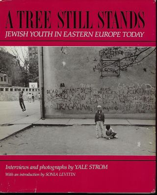 A TREE STILL STANDS: JEWISH YOUTH IN EASTERN EUROPE TODAY. Yale STROM