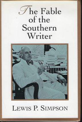 THE FABLE OF THE SOUTHERN WRITER. Lewis P. SIMPSON