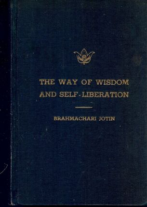 THE WAY OF WISDOM AND SELF-LIBERATION. Brahmachari JOTIN