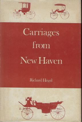 CARRIAGES FROM NEW HAVEN: NEW HAVEN'S NINETEENTH-CENTURY CARRIAGE INDUSTRY. Richard HEGEL