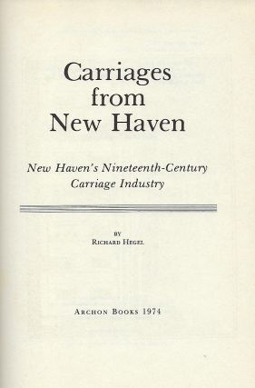 CARRIAGES FROM NEW HAVEN: NEW HAVEN'S NINETEENTH-CENTURY CARRIAGE INDUSTRY..