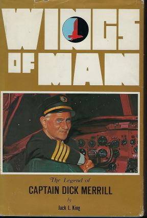 WINGS OF MAN: THE LEGEND OF CAPTAIN DICK MERRILL. Jack L. KING