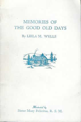 MEMORIES OF THE GOOD OLD DAYS. Leila M. WELLS