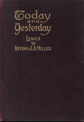 TODAY AND YESTERDAY: LYRICS FOR YOUNG AND OLD. Irving J. A. MILLER
