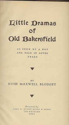 LITTLE DRAMAS OF OLD BAKERSFIELD AS SEEN BY A BOY AND TOLD IN AFTER YEARS.