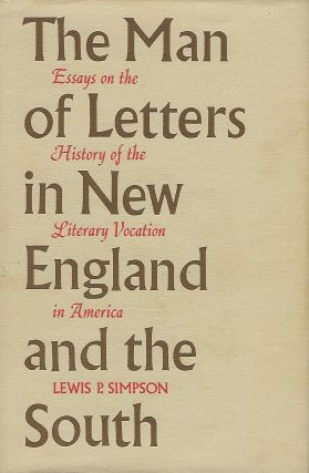 THE MAN OF LETTERS IN NEW ENGLAND AND THE SOUTH: ESSAYS ON THE HISTORY OF THE LITERARY VOCATION...
