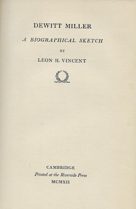 DEWITT MILLER: A BIOGRAPHICAL SKETCH. Leon H. VINCENT