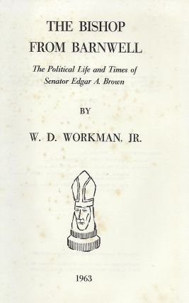 THE BISHOP FROM BARNWELL: THE POLITICAL LIFE AND TIMES OF EDGAR BROWN.