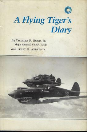 A FLYING TIGER'S DIARY. Charles R. BOND JR., With Terry ANDERSON