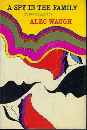 A SPY IN THE FAMILY: AN EROTIC COMEDY. Alec WAUGH