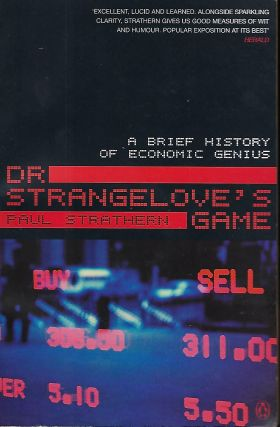 DR. STRANGELOVE'S GAME: A BRIEF HISTORY OF ECONOMIC GENIUS. Paul STRATHERN