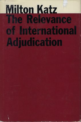 THE RELEVANCE OF INTERNATIONAL ADJUDICATION. Milton KATZ