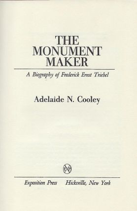 THE MONUMENT MAKER: A BIOGRAPHY OF FREDERICK ERNST TRIEBEL.