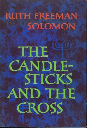 THE CANDLESTICKS AND THE CROSS. Ruth Freeman SOLOMON