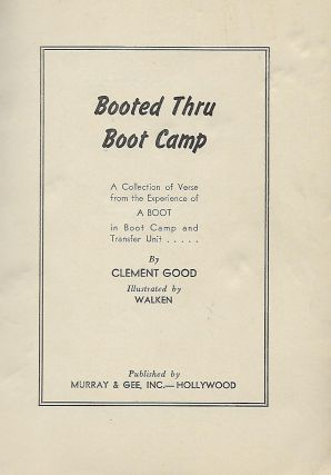 BOOTED THRU BOOT CAMP: A Collection Of Verse From The Experience Of A Boot In Boot Camp AND TRANSFER UNIT...