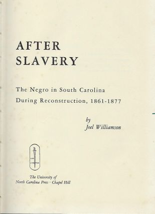 AFTER SLAVERY: THE NEGRO IN SOUTH CAROLINA DURING RECONSTRUCTION, 1861-1877.