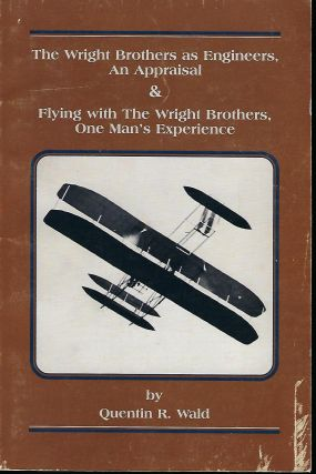 THE WRIGHT BROTHERS AS ENGINEERS, AN APPRAISAL & FLYING WITH THE WRIGHT BROTHERS, ONE MAN'S...