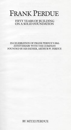 FRANK PERDUE: FIFTY YEARS OF BUILDING ON A SOLID FOUNDATION.