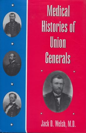 MEDICAL HISTORIES OF UNION GENERALS. Jack D. WELSH
