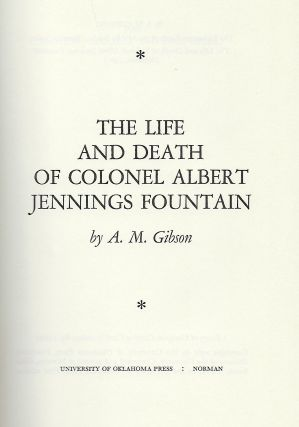 THE LIFE AND DEATH OF COLONEL ALBERT JENNINGS FOUNTAIN.