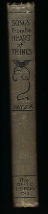 SONGS FROM THE HEART OF THINGS: A COMPLETE COLLECTION OF ALL THE BEST POEMS OF JAMES BALL NAYLOR,