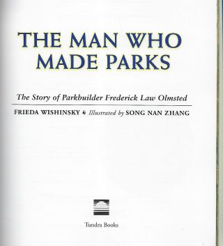 THE MAN WHO MADE PARKS: THE STORY OF PARKBUILDER FREDERICK LAW OLMSTED.