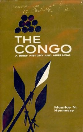 THE CONGO: A BRIEF HISTORY AND APPRAISAL. Maurice N. HENNESSY
